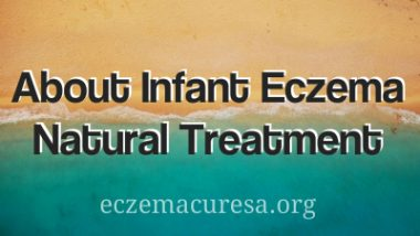 About Infant Eczema Natural Treatment